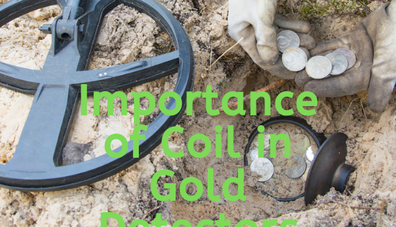 Importance of Coil in Gold Detectors