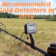 Recommended Gold Detectors in 2019